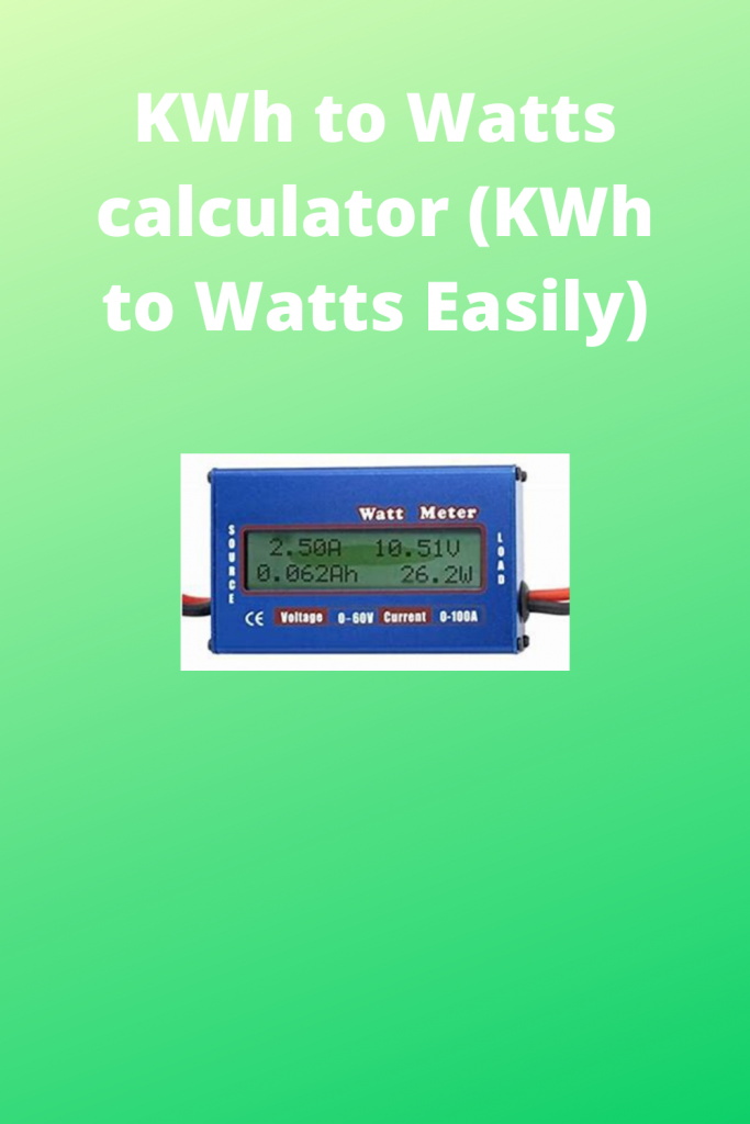 KWh to Watts calculator (KWh to Watts Easily)
