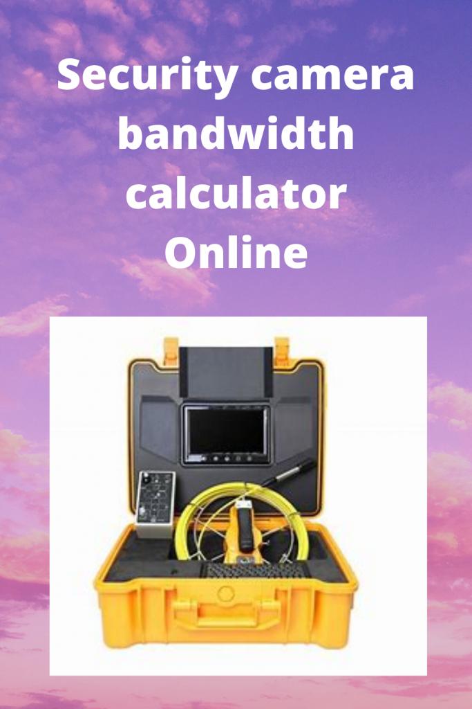 Security camera bandwidth calculator Online